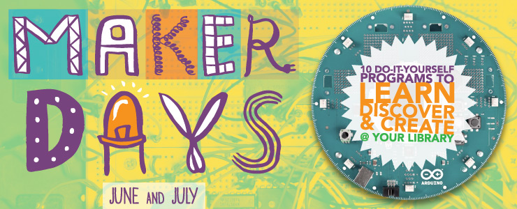 Maker Days - 10 Do-it-Yourself Programs to Learn, Discover, and Create at Your Library