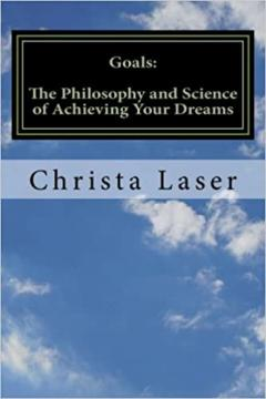 Goals: The Philosophy and Science of Achieving Your Dreams