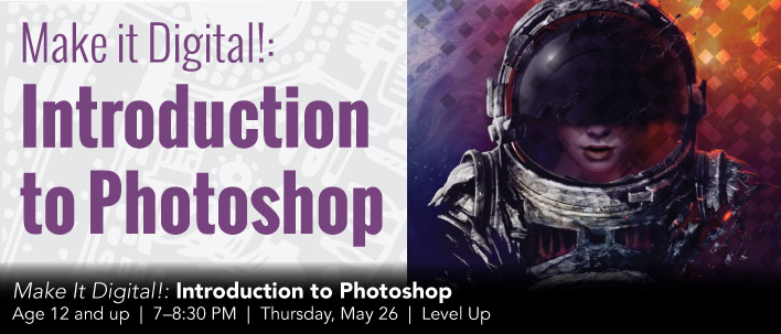 Make It Digital: Intro to Photoshop