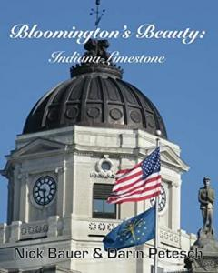 Bloomington's Beauty—Indiana Limestone: A Factual and Pictorial Tour of Bloomington, Indiana's Limestone Architecture