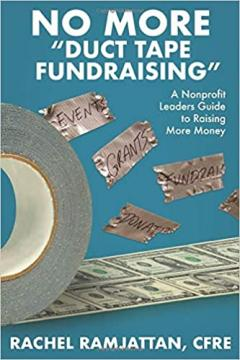 "No More ""Duct Tape Fundraising"" : a Nonprofit Leaders Guide to Raising More Money"