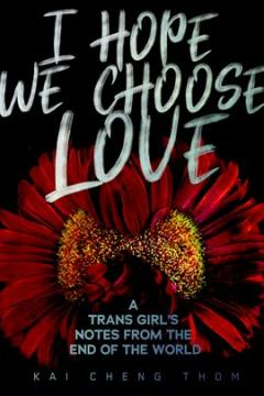 I Hope We Choose Love: A Trans Girl's Notes from the End of the World