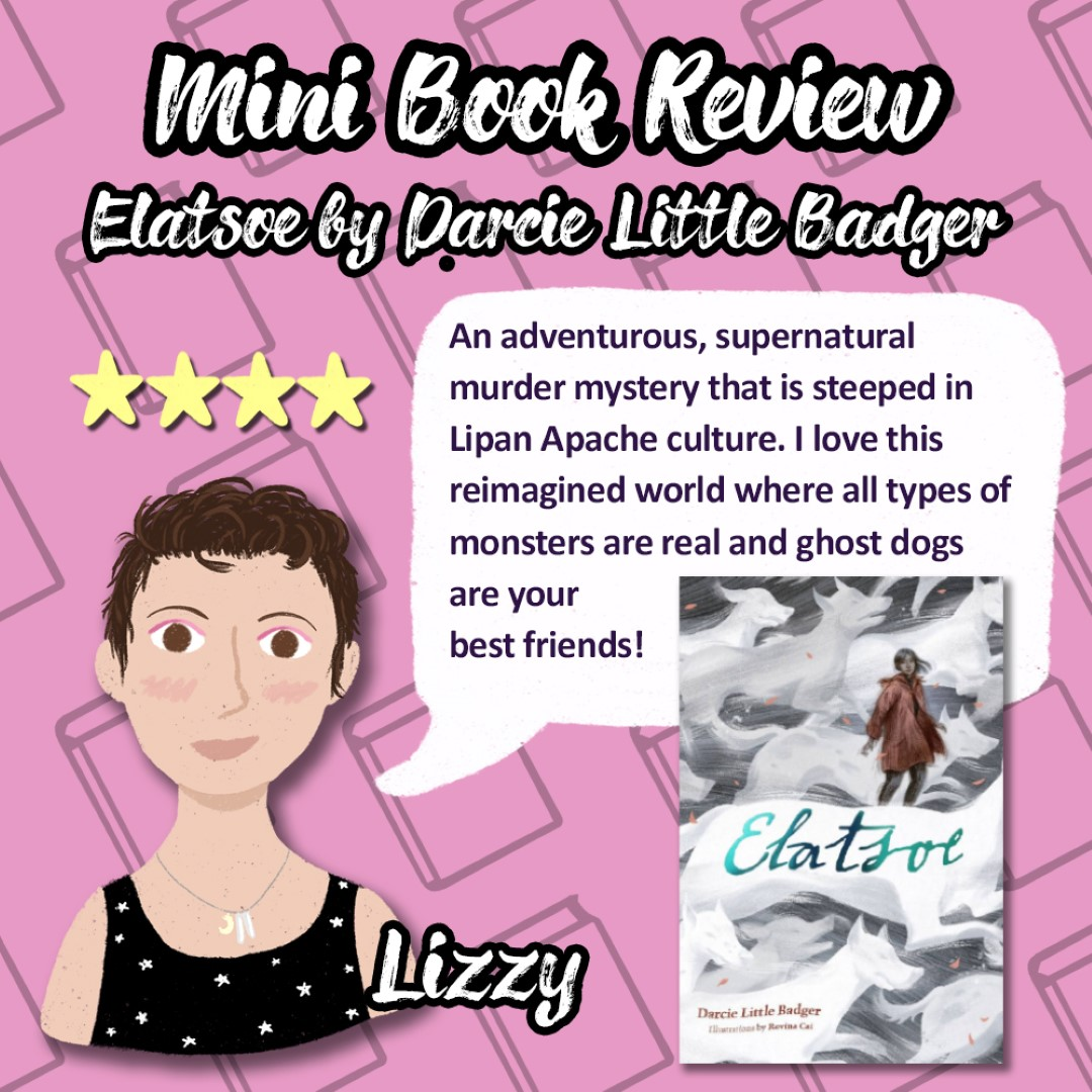 An Image titled Mini Book Review Elatsoe by Darcie Little Badger with a picture of Lizzy given the book 4 stars and saying An adventurous, supernatural murder myster that is steeped in Lipan Apache culture. I love this reimagined world where all types of monsters are real and ghost dogs are your best friends!