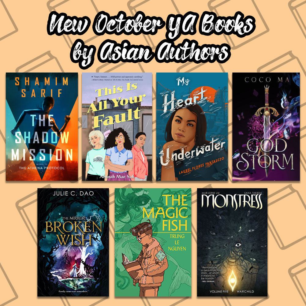 image of book covers of new october YA Books by Asian Authors. The books pictured are The shadow Mission by Shamin Sarif, This is All Your Fault byt Arniah Mae Safi, My Heart Underwater by Laurel Flores Pantuzzo, God Storm by Coco Ma, Broken Wish by Julie C. Dao, The Magic Fish by Trung Le Nguyen, and Monstress by Marjore Liu.