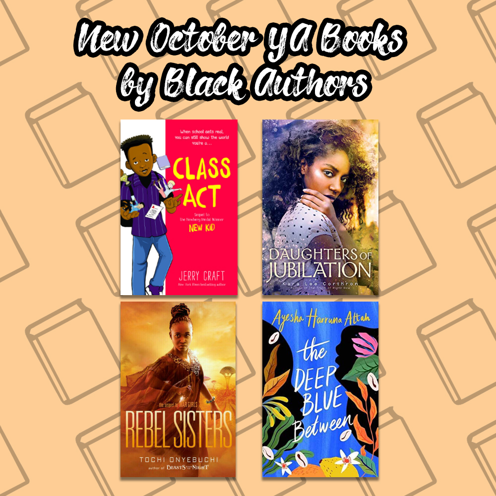 image of book covers of new october YA Books by Black Authors. The books pictured are Class Act by Jerry Craft, Daughters of Jubilation by Kara Lee Corthron, Rebel Sisters by Tochi Onyebuchi, and the Deep Blue Between by Ayesha Haruna Attah