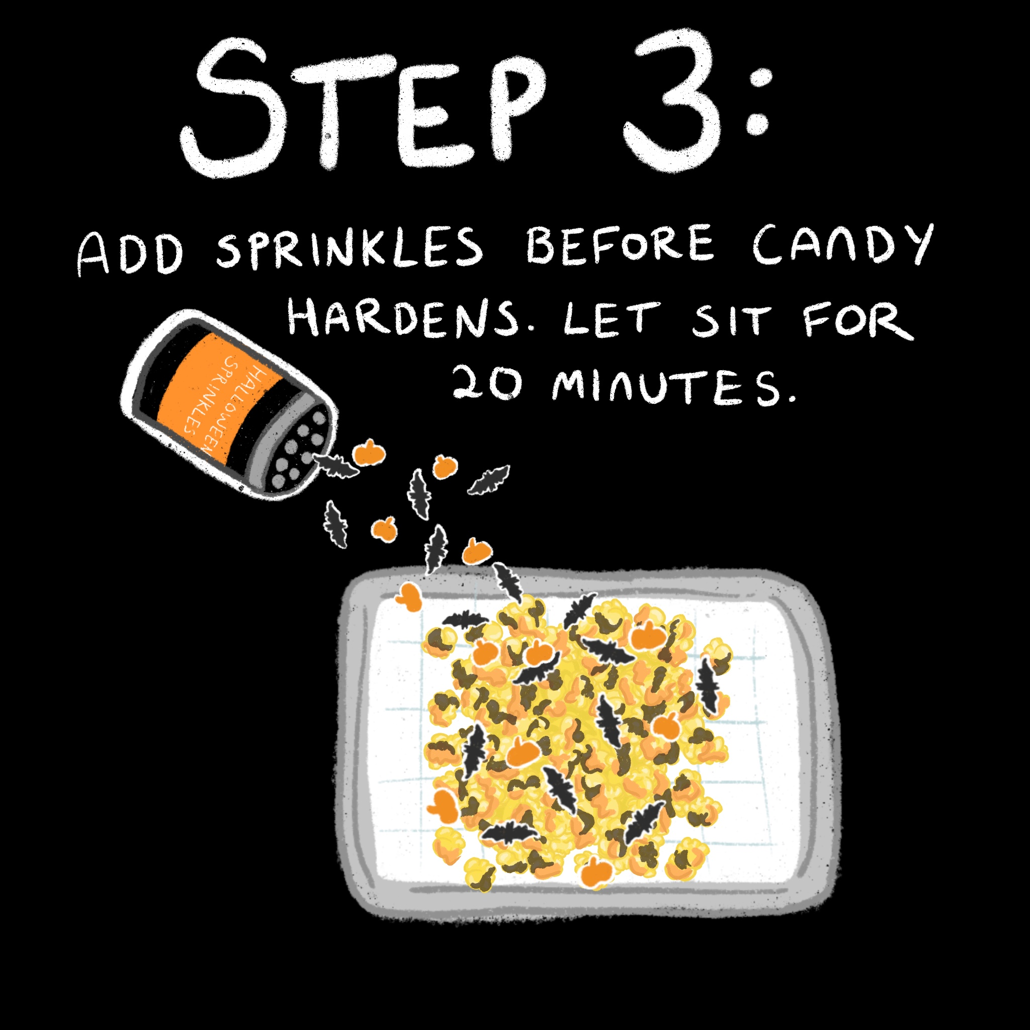 step three: add sprinkles before candy hardens. Let sit for 20 minutes.