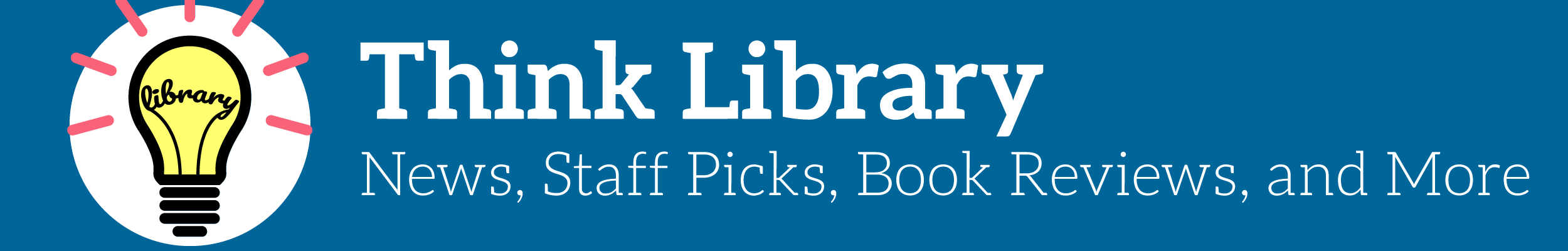 Think Library - News, Staff Picks, Book Reviews, More!
