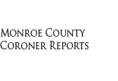Monroe County Coroner Reports