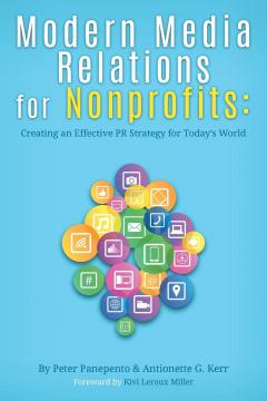 Modern Media Relations for Nonprofits : Creating an Effective PR Strategy for Today's World