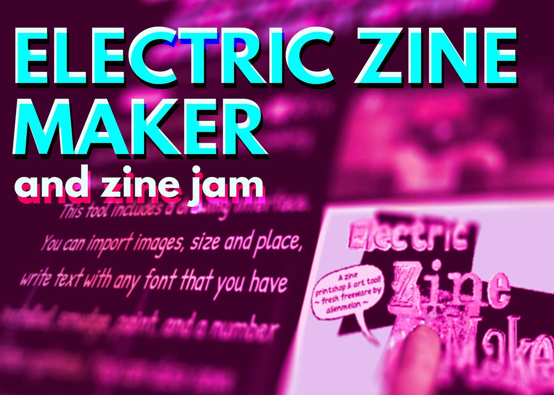 Electric Zine Maker and zine jam