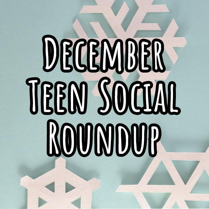 December Teen Social Round Up