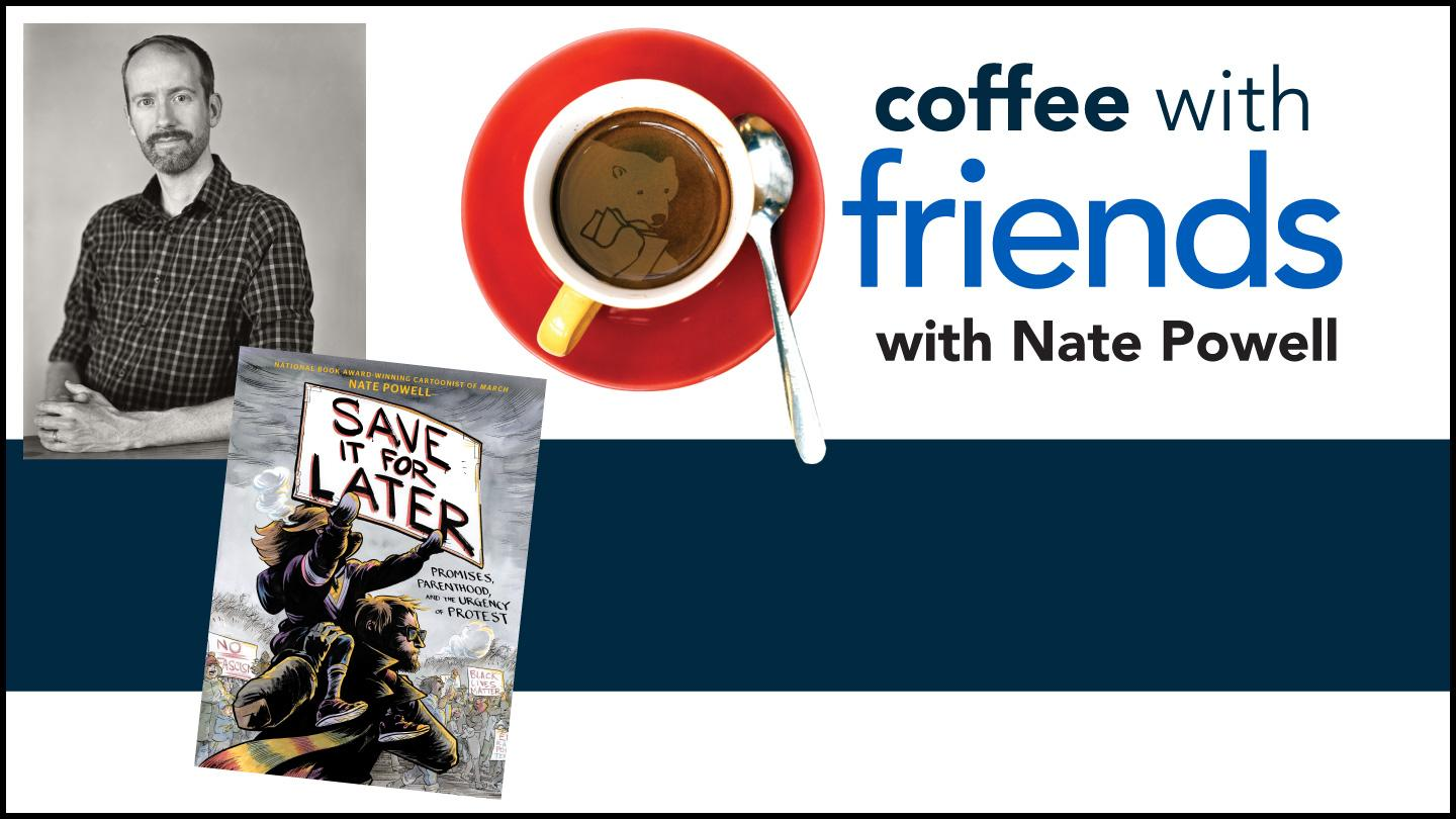 Coffee with Friends with Nate Powell