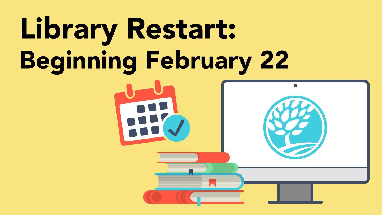 Library Restart: Beginning February 22