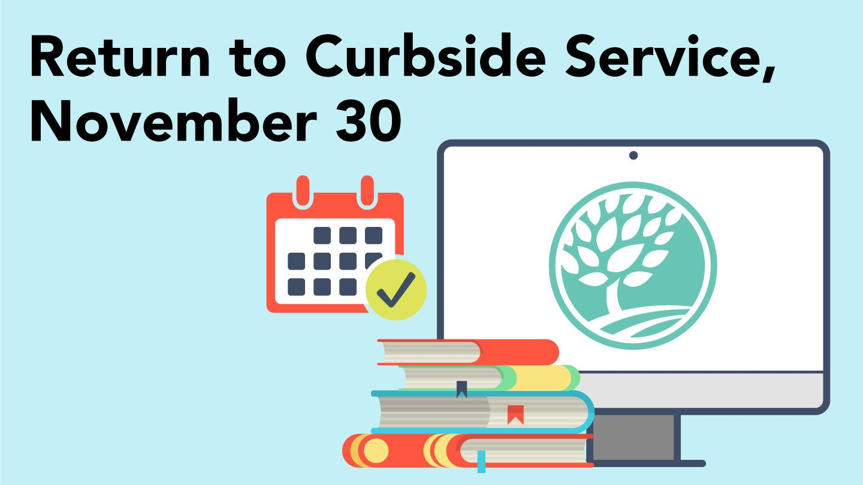 Return to Curbside Service, November 30