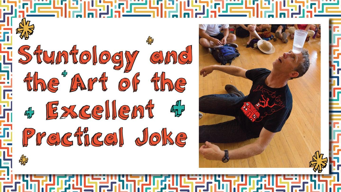 Stuntology and the Art of the Excellent Practical Joke