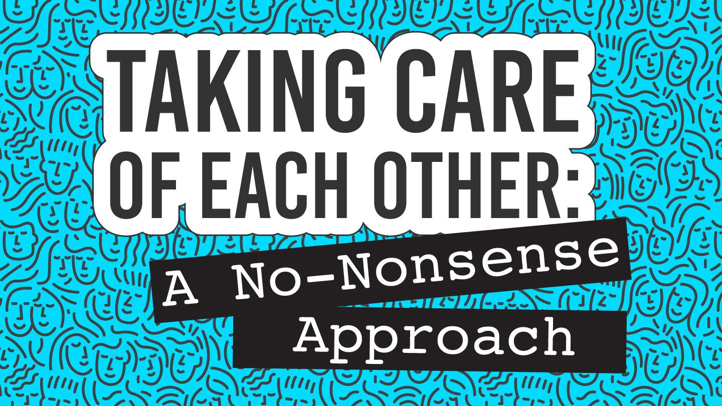 Taking Care of Each Other: A No-Nonsense Approach