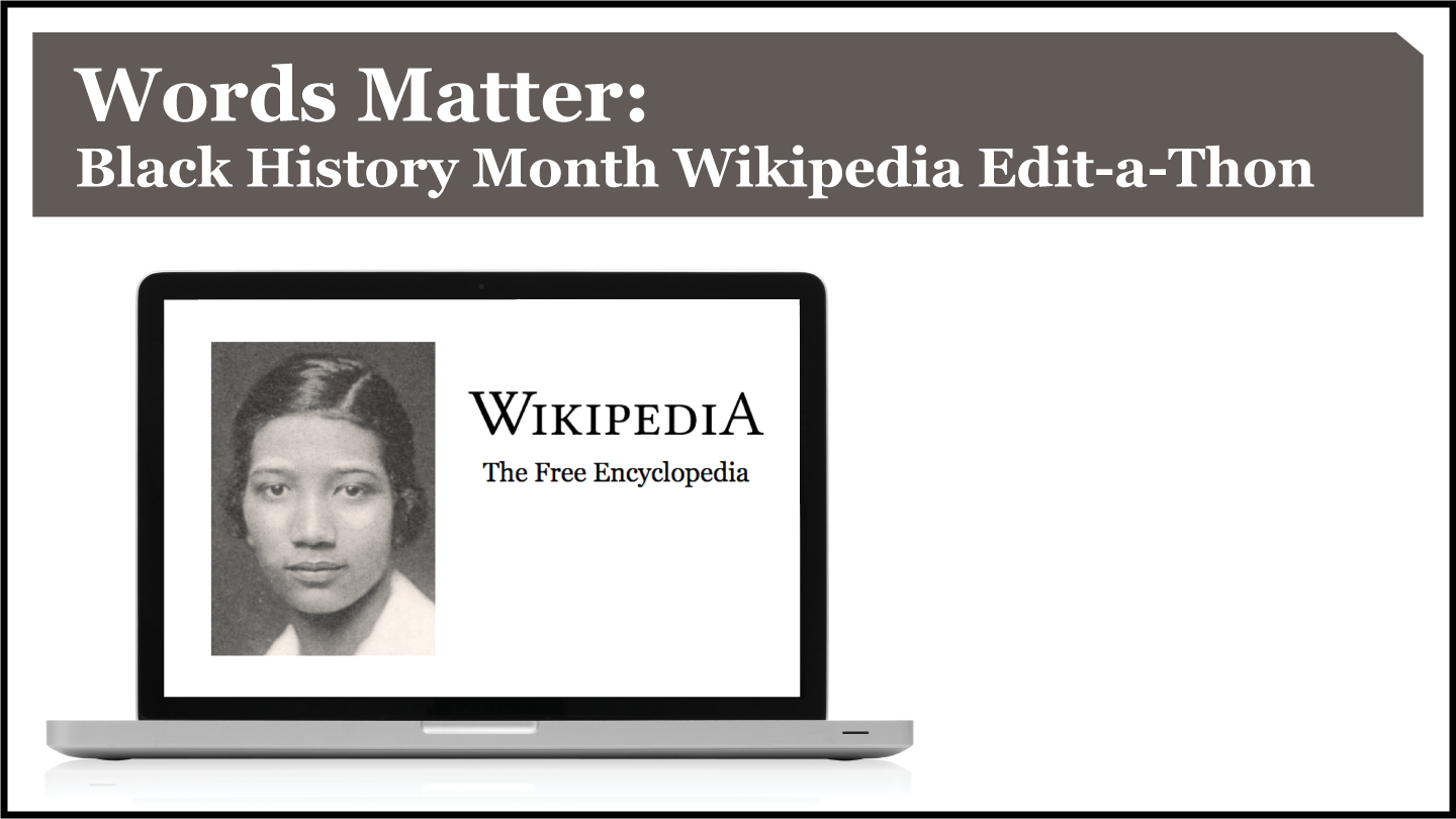Words Matter: Black History Month Wikipedia Edit-a-Thon